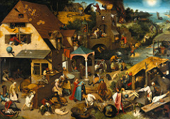 Netherlandish Proverbs by Bruegel, 16th Cen N Ren - so many proverbs - more than 100, detailed and clever imagery - netherlandish  - birds' eye view  - complexity, demands close scrutiny, teaches people how to live moral life through the proverbs.  - study of human nature and condition - teaching morality